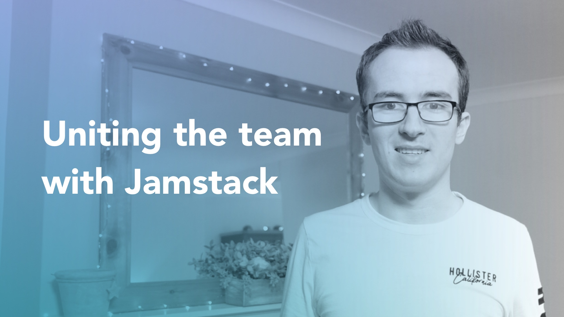 Uniting the team with Jamstack | Trys Mudford